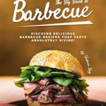 [PDF] [EPUB] The Big Book of Barbecue: Discover Delicious Barbecue Recipes That Taste Absolutely Divine! Download