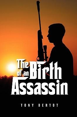 [PDF] [EPUB] The Birth of an Assassin (Assassin Trilogy #1) Download by Tony Bertot