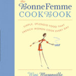 [PDF] [EPUB] The Bonne Femme Cookbook: Simple, Splendid Food That French Women Cook Every Day Download