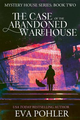 [PDF] [EPUB] The Case of the Abandoned Warehouse (Mystery House #2) Download by Eva Pohler