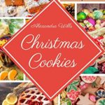 [PDF] [EPUB] The Christmas Cookies Cookbook: 201 Mouthwatering Recipes to Share Sweetness with Family and Friends During the Holidays Download