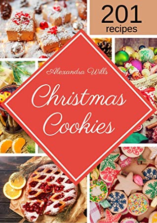[PDF] [EPUB] The Christmas Cookies Cookbook: 201 Mouthwatering Recipes to Share Sweetness with Family and Friends During the Holidays Download by Alexandra Wills