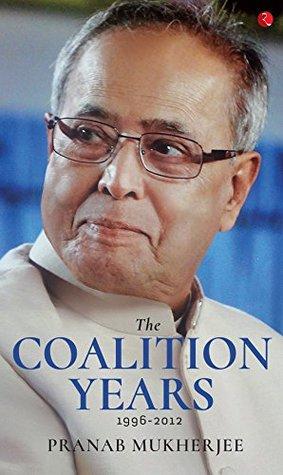 [PDF] [EPUB] The Coalition Years Download by Pranab Mukherjee