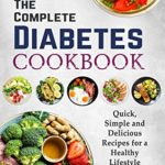 [PDF] [EPUB] The Complete Diabetes Cookbook: Quick, Simple and Delicious Recipes for a Healthy Lifestyle Download