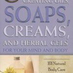 [PDF] [EPUB] The Complete Guide to Creating Oils, Soaps, Creams, and Herbal Gels for Your Mind and Body: 101 Natural Body Care Recipes Download