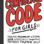 [PDF] [EPUB] The Confidence Code for Girls: Taking Risks, Messing Up,  Becoming Your Amazingly Imperfect, Totally Powerful Self Download