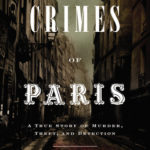 [PDF] [EPUB] The Crimes of Paris: A True Story of Murder, Theft,  and Detection Download