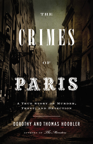 [PDF] [EPUB] The Crimes of Paris: A True Story of Murder, Theft,  and Detection Download by Dorothy Hoobler