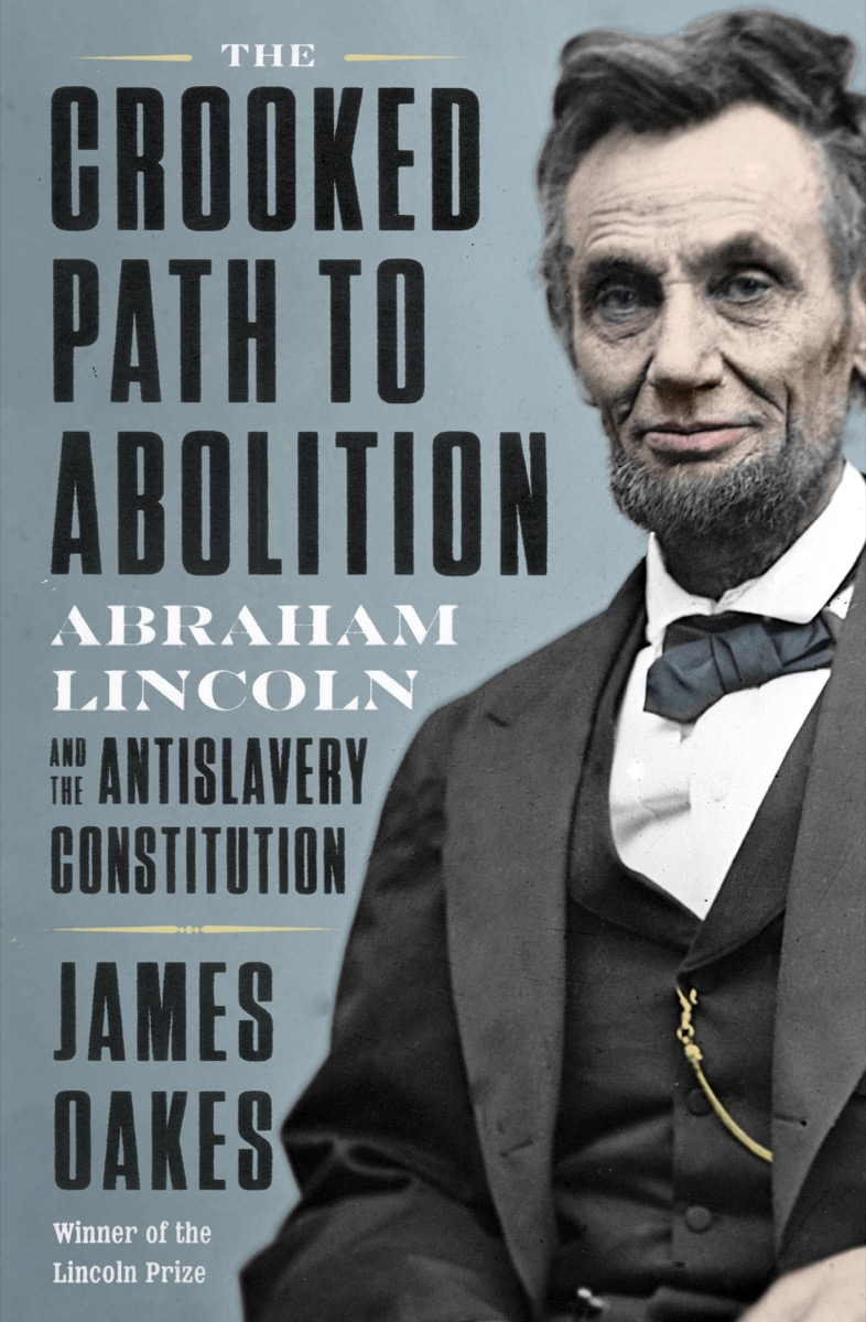 [PDF] [EPUB] The Crooked Path to Abolition: Abraham Lincoln and the Antislavery Constitution Download by James Oakes