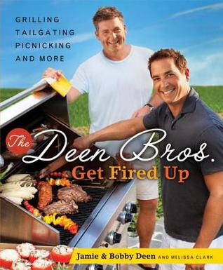 [PDF] [EPUB] The Deen Bros. Get Fired Up: Grilling, Tailgating, Picnicking, and More Download by Jamie Deen