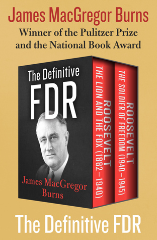 [PDF] [EPUB] The Definitive FDR: Roosevelt: The Lion and the Fox (1882–1940) and Roosevelt: The Soldier of Freedom (1940–1945) Download by James MacGregor Burns