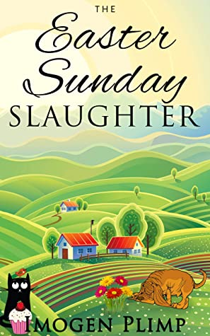 [PDF] [EPUB] The Easter Sunday Slaughter: A Cozy Spring Murder Mystery (Claire Andersen Murder for All Seasons Cozy Mystery Series Book 2) Download by Imogen Plimp