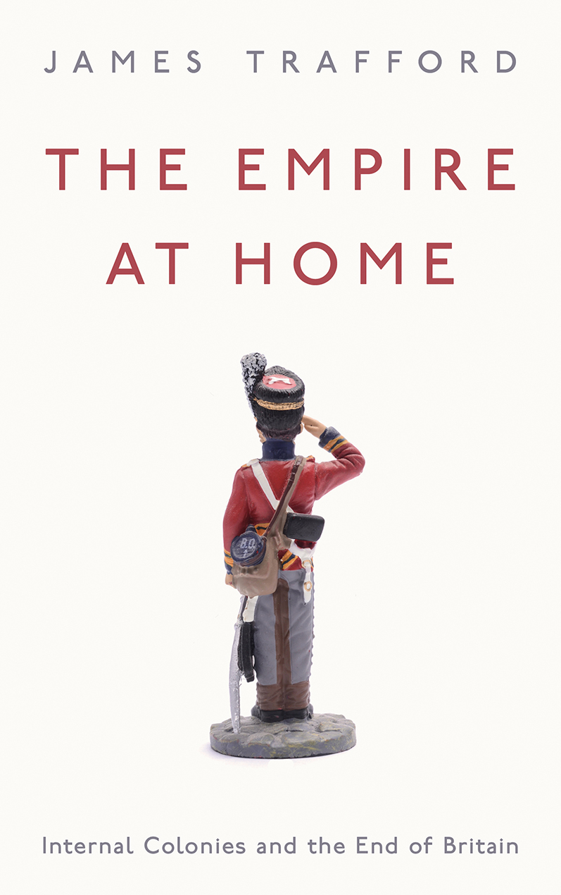 [PDF] [EPUB] The Empire at Home: Internal Colonies and the End of Britain Download by James Trafford