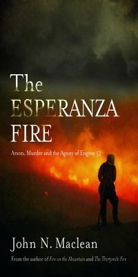 [PDF] [EPUB] The Esperanza Fire: Arson, Murder and the Agony of Engine 57 Download by John N. Maclean