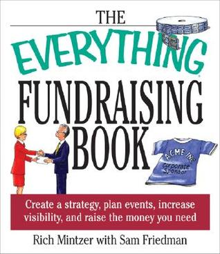 [PDF] [EPUB] The Everything Fundraising Book: Create a Strategy, Plan Events, Increase Visibility, and Raicreate a Strategy, Plan Events, Increase Visibility, and Raise the Money You Need Se the Money You Need Download by Rich Mintzer