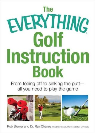 [PDF] [EPUB] The Everything Golf Instruction Book: Essential rules, useful tips, amusing anecdotes, and fun trivia for every golf addict (Everything (Sports and Fitness)) Download by Rich Mintzer
