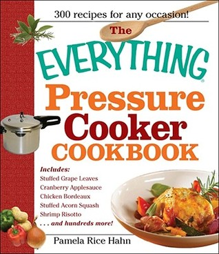 [PDF] [EPUB] The Everything Pressure Cooker Cookbook Download by Pamela Rice Hahn