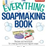 [PDF] [EPUB] The Everything Soapmaking Book: Recipes and Techniques for Creating Colorful and Fragrant Soaps Download