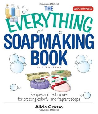 [PDF] [EPUB] The Everything Soapmaking Book: Recipes and Techniques for Creating Colorful and Fragrant Soaps Download by Alicia Grosso