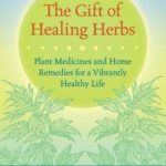 [PDF] [EPUB] The Gift of Healing Herbs: Plant Medicines and Home Remedies for a Vibrantly Healthy Life Download