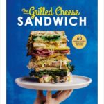 [PDF] [EPUB] The Grilled Cheese Sandwich: 60 Unbrielievably Delicious Recipes Download