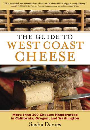 [PDF] [EPUB] The Guide to West Coast Cheese: More than 300 Cheeses Handcrafted in California, Oregon, and Washington Download by Sasha Davies