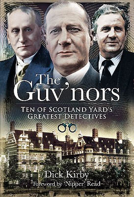 [PDF] [EPUB] The Guv'nors: Ten of Scotland Yard's Greatest Detectives Download by Dick Kirby