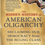 [PDF] [EPUB] The Hidden History of American Oligarchy: Reclaiming Our Democracy from the Ruling Class Download