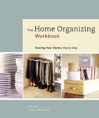 [PDF] [EPUB] The Home Organizing Workbook: Clearing Your Clutter, Step by Step Download by Meryl Starr