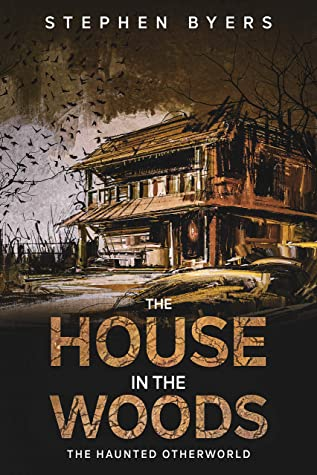 [PDF] [EPUB] The House in the Woods: The Haunted Otherworld Download by Stephen Byers