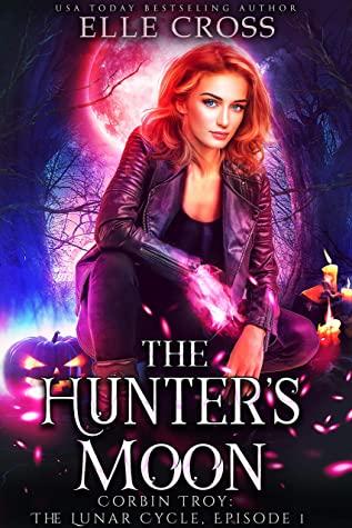 [PDF] [EPUB] The Hunter's Moon (Corbin Troy, #1) Download by Elle Cross