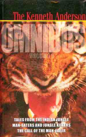 [PDF] [EPUB] The Kenneth Anderson Omnibus: Volume 1: Tales from the Indian Jungle, Man-Eaters and Jungle Killers, The Call of the Man-Eater Download by Kenneth Anderson