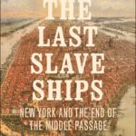 [PDF] [EPUB] The Last Slave Ships: New York and the End of the Middle Passage Download