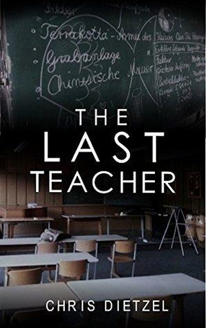 [PDF] [EPUB] The Last Teacher (The Great De-evolution) Download by Chris Dietzel