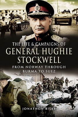 [PDF] [EPUB] The Life and Campaigns of General Hughie Stockwell: From Norway, Through Burma, to Suez Download by J. Riley