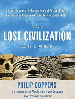 [PDF] [EPUB] The Lost Civilization Enigma: A New Inquiry into the Existence of Ancient Cities, Cultures, and Peoples Who Pre-Date Recorded History Download by Philip Coppens