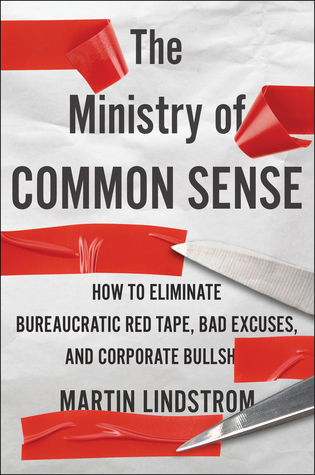 [PDF] [EPUB] The Ministry of Common Sense: How to Eliminate Bureaucratic Red Tape, Bad Excuses, and Corporate BS Download by Martin Lindstrom