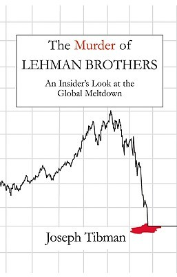[PDF] [EPUB] The Murder of Lehman Brothers: An Insider's Look at the Global Meltdown Download by Joseph Tibman