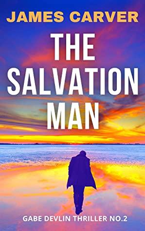 [PDF] [EPUB] The Salvation Man: Book 2 in the Gabe Devlin Series (Gabe Devlin Thrillers) Download by James Carver