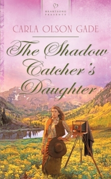 [PDF] [EPUB] The Shadow Catcher's Daughter (Love in Four Corners #1) Download by Carla Olson Gade