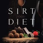[PDF] [EPUB] The Sirtfood Diet: Discover the Secrets to Activate Your Skinny Gene And Get on the Fast Track To Loose Weight And Get Lean. The Diet + The Meal Plan + The Best 100 Recipes Download