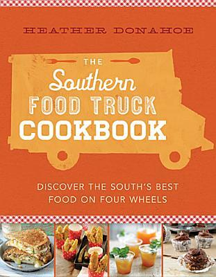 [PDF] [EPUB] The Southern Food Truck Cookbook: Discover the South's Best Food on Four Wheels Download by Heather Donahoe
