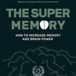 [PDF] [EPUB] The Super Memory: 3 Memory Books in 1: Photographic Memory, Memory Training and Memory Improvement – How to Increase Memory and Brain Power (Upgrade Yourself) Download