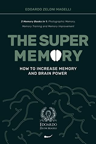 [PDF] [EPUB] The Super Memory: 3 Memory Books in 1: Photographic Memory, Memory Training and Memory Improvement - How to Increase Memory and Brain Power (Upgrade Yourself) Download by Edoardo Zeloni Magelli