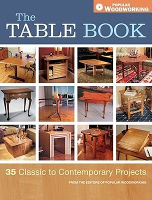 [PDF] [EPUB] The Table Book: 35 Classic to Contemporary Projects Download by Editors of Popular Woodworking