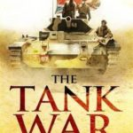 [PDF] [EPUB] The Tank War: The Men, the Machines and the Long Road to Victory Download