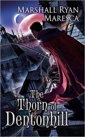 [PDF] [EPUB] The Thorn of Dentonhill (Maradaine, #1) Download by Marshall Ryan Maresca