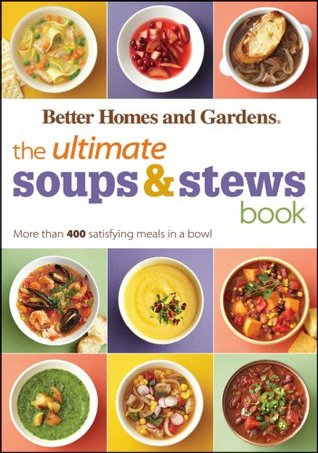[PDF] [EPUB] The Ultimate Soups and Stews Book: More than 400 Satisfying Meals in a Bowl (Better Homes and Gardens Ultimate) Download by Better Homes and Gardens