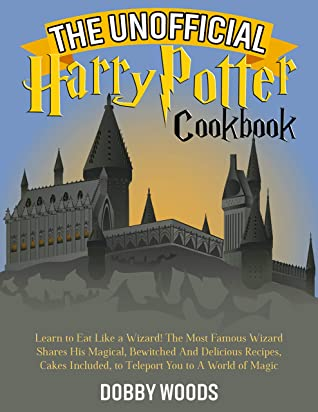 [PDF] [EPUB] The Unofficial Harry Potter Cookbook: Learn to Eat Like a Wizard! The Most Famous Wizard Shares His Magical, Bewitched And Delicious Recipes, Cakes Included, to Teleport You to A World of Magic Download by Dooby Woods