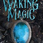 [PDF] [EPUB] The Waking Magic (Winter's Blight #3) Download